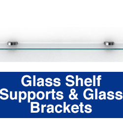 Glass Shelf Supports & Glass Brackets